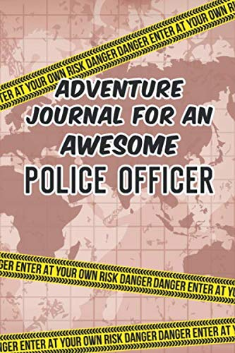 Adventure Journal For An Awesome Police Officer: 100 Guided Prompts Bucket List Journal for Keeping Track of Your Adventures