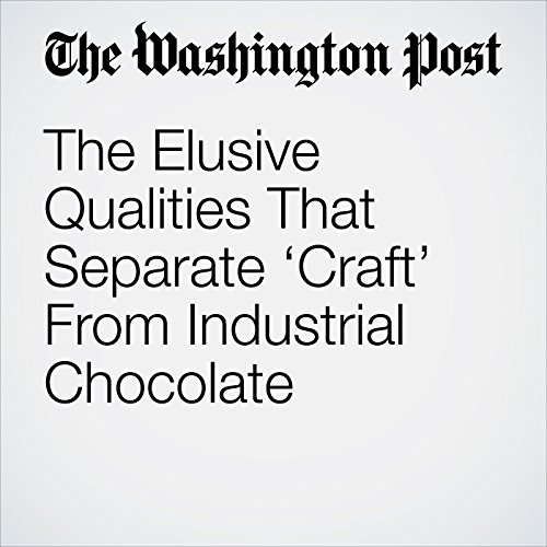 The Elusive Qualities That Separate 'Craft' From Industrial Chocolate audiobook cover art