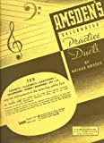 Amsden's Celebrated Practice Duets for Cornets, Clarinets, Baritones, Saxophones, Horns, Bassoons (or any two instruments in the same key, either bass or treble clef, suitable for the single cornet, clarinet, trombone, baritone or saxophone in either clef or any single instrument as well as duet features)