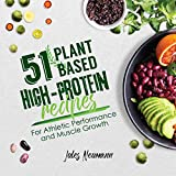 51 Plant-Based High-Protein Recipes: For Athletic Performance and Muscle Growth (Plant-Based 51 Book 1)