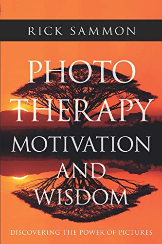 Photo Therapy Motivation and Wisdom: Discovering the Power of Pictures