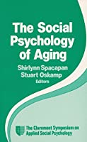 The Social Psychology of Aging (Claremont Symposium on Applied Social Psychology) 0803935552 Book Cover