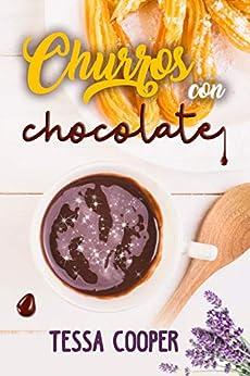 Churros con chocolate - NOVELA ROMÁNTICA CONTEMPORÁNEA de [Tessa Cooper, Adyma Desing]