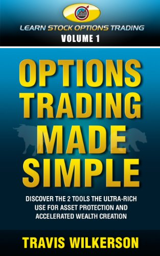 Options Trading Made Simple: Discover the 2 Tools the Ultra-Rich Use for Asset Protection and Accelerated Wealth Creation. (Learn Stock Options Trading Series Book 1)