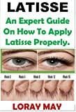Latisse: An Expert Guide On How To Apply Latisse Properly. (English Edition)