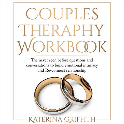 Couples Therapy Workbook: The Never Seen Before Questions and Conversations to Build Emotional Intimacy and Re-connect Relationship audiobook cover art