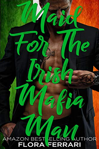 Maid For The Irish Mafia Man:  An Instalove Possessive Alpha Romance (A Man Who Knows What He Wants Book 138)