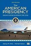 "The American Presidency: Origins and Development, 1776€""2018"