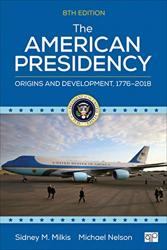 The American Presidency: Origins and Development, 1776–2018