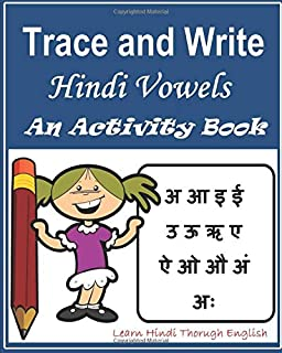 Trace and Write Hindi Vowels: An Activity Book: Trace and Write 13 Hindi Vowels