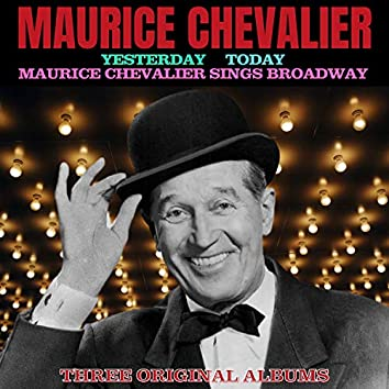 Three Complete Albums: Yesterday / Today / Maurice Chevalier Sings Broadway (Digitally Remastered)