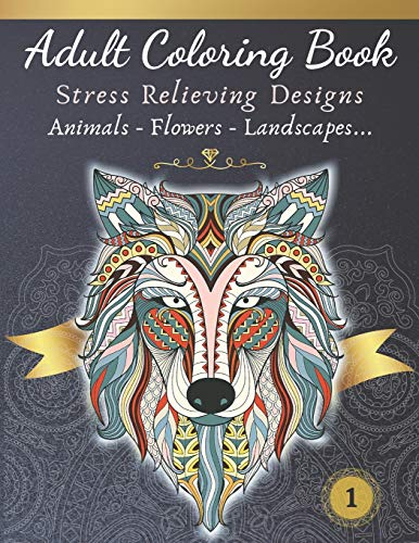 Adult Coloring Book - Stress relieving design - Animals, Flowers, Landscapes: Relax and color your next eye-catching frame-worthy masterpiece (Adults Relaxation Coloring Books)