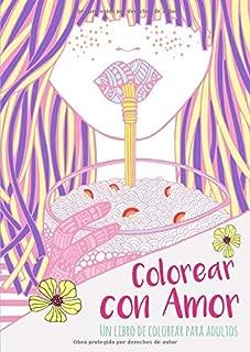 Un libro de colorear para adultos: Colorear con Amor: Más de 40 hermosos dibujos para colorear: Paisajes tranquilos, fantasia, animales, chica con ... de colorear para niñas) (Spanish Edition)