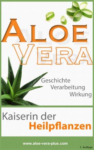 Aloe Vera - Kaiserin der Heilpflanzen - Geschichte, Verarbeitung, Wirkung