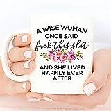 Taza de café divertida con texto en inglés 'A Wise Woman Once Said F*ck This Sh*t and She Lived Happily Ever After', taza de café divertida taza de café