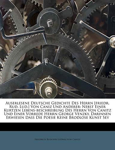 Auserlesene Deutsche Gedichte Des Herrn [Friedr. Rud. Lud.] Von Caniz Und Anderer: Nebst Einer Kurtzen Lebens-Beschreibung Des Herrn Von Canitz Und Ei