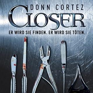 Closer                   Autor:                                                                                                                                 Donn Cortez                               Sprecher:                                                                                                                                 Martin Kessler                      Spieldauer: 5 Std. und 38 Min.     800 Bewertungen     Gesamt 3,7