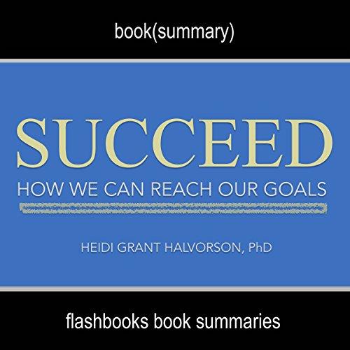 Summary: Succeed: How We Can Reach Our Goals by Heidi Grant Halvorson, PhD: Book Summary cover art
