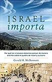 Israel Importa: Por qué los cristianos debemos pensar de manera distinta sobre el pueblo de Israel y su tierra