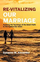 Re-Vitalizing Our Marriage: Applying the Teachings of the Bahá'í Faith to Strengthen Our Union