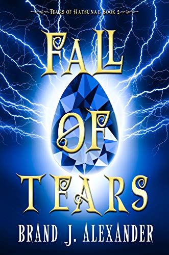 Fall of Tears (Tears of Hatsunae Book 2) by [Brand J. Alexander]