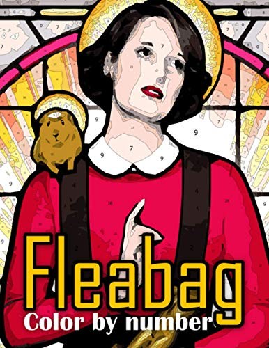 Fleabag Color By Number: Fleabag Coloring Book An Adult Coloring Book For Stress-Relief