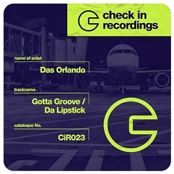 Gotta Groove / Da Lipstick