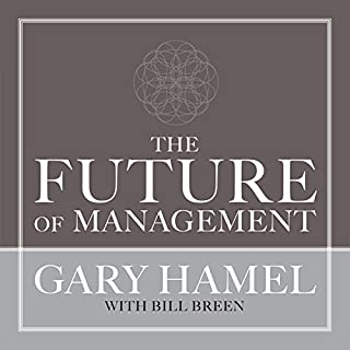 The Future of Management                   By:                                                                                                                                 Gary Hamel,                                                                                        Bill Breen                               Narrated by:                                                                                                                                 Gary Hamel                      Length: 7 hrs and 54 mins     13 ratings     Overall 4.3