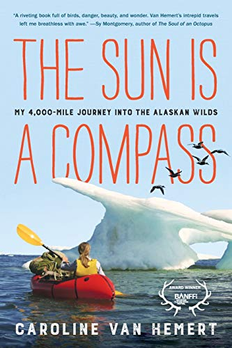 <em>The Sun Is a Compass: My 4,000-Mile Journey into the Alaskan Wilds</em>