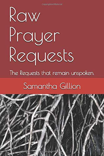 Raw Prayer Requests: The Requests that remain unspoken.