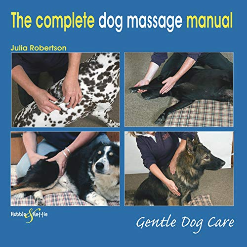 The Complete Dog Massage Manual: Gentle Dog Care