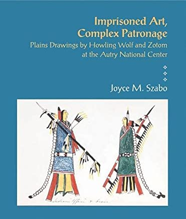 Imprisoned Art, Complex Patronage: Plains Drawings by Howling Wolf and Zotom at the Autry National Center