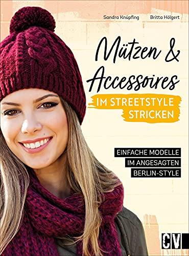 Stricken: Mützen und Accessoires im Streetstyle Look stricken. Mützen, Stulpen, Schals und Co. Mit detaillierten Strickanleitungen.