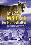 Wölfisch für Hundehalter: Von Alpha, Dominanz und anderen populären Irrtümern by Günther Bloch(1. April 2010)