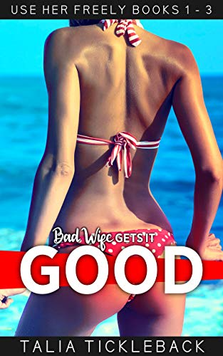 Bad Wife Gets It Good: Use Her Freely Books 1 - 3 (English Edition)
