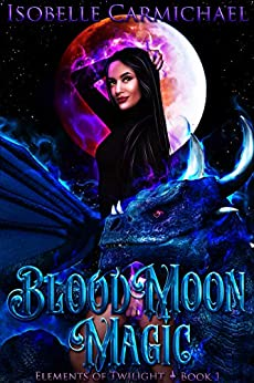 Blood Moon Magic (Elements of Twilight Book 1) by [Isobelle Carmichael, Nichole Whitholder, Robin Lee, Christina Diaz]