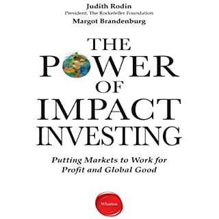 The Power of Impact Investing     Putting Markets to Work for Profit and Global Good              By:                                                                                                                                 Judith Rodin,                                                                                        Margot Brandenburg                               Narrated by:                                                                                                                                 Karen Saltus                      Length: 4 hrs and 41 mins     18 ratings     Overall 4.2