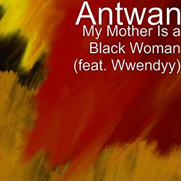 My Mother Is a Black Woman (feat. Wwendyy)