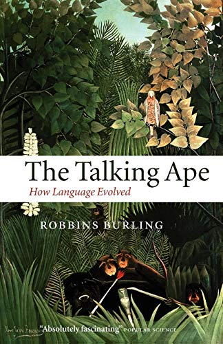 The Talking Ape : How Language Evolved: How Language Evolved (Oxford Studies in the Evolution of Language)