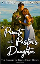 The Private and the Pastor's Daughter: a Sweet Marriage of Convenience Series (The Soldiers of Purple Heart Ranch)