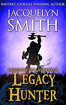 Legends of Lasniniar: Legacy Hunter (The World of Lasniniar) by [Jacquelyn Smith]