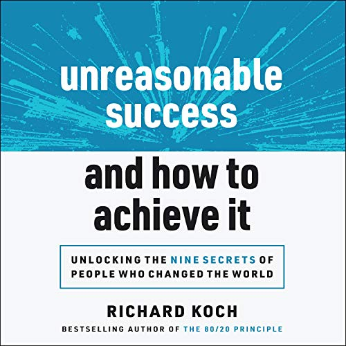 Unreasonable Success and How to Achieve It Audiobook By Richard Koch cover art