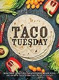 Taco Tuesday: More Than 100 Recipes for...