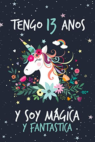 Tengo 13 Años Y Soy Mágica Y Fantastica: El mejor regalo de cumpleaños para niñas de 13 años, diario personal para niñas, cuaderno rosa con unicornio, lindo cuaderno de regalo para cumpleano