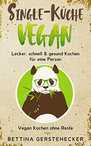 Single-Küche VEGAN: Lecker, schnell & gesund Kochen für eine Person. Vegan Kochen ohne Reste.