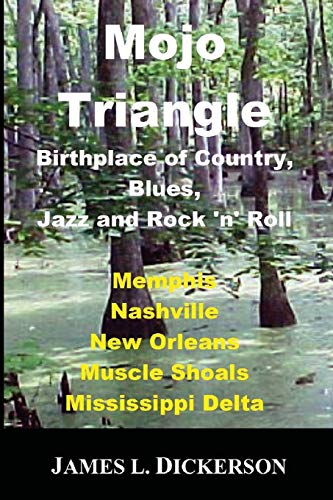 Mojo Triangle: Birthplace of Country, Blues, Jazz and Rock 'n' Roll