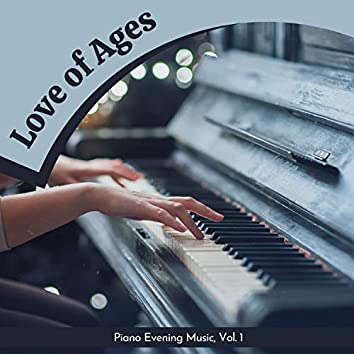 Love Of Ages - Piano Evening Music, Vol. 1