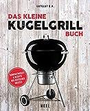 Das kleine Kugelgrill-Buch: Kompaktwissen und Rezepte der Deutschen Meister