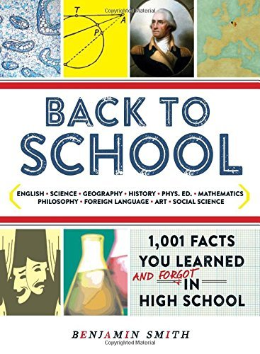 Back to School: 1,001 Facts You Learned and Forgot in High School by Benjamin Smith (30-Jan-2015) Paperback