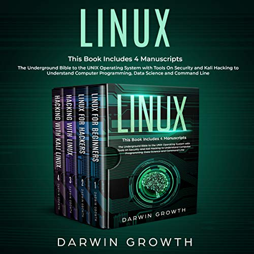 Linux: This Book Includes 4 Manuscripts. The Underground Bible to the UNIX Operating System with Tools On Security and Kali Hacking to Understand Computer Programming, Data Science and Command Line
